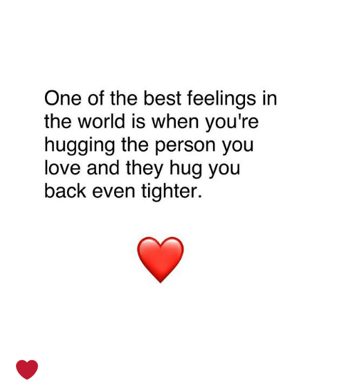Love, Memes, and Best: One of the best feelings in  the world is when you're  hugging the person you  love and they hug you  back even tighter. ❤️