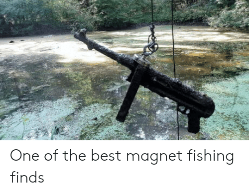Best, Fishing, and One: One of the best magnet fishing finds