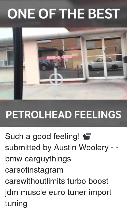 Bmw, Memes, and Euro: ONE OF THE BEST  PETROLHEAD FEELINGS Such a good feeling! 📹 submitted by Austin Woolery - - bmw carguythings carsofinstagram carswithoutlimits turbo boost jdm muscle euro tuner import tuning
