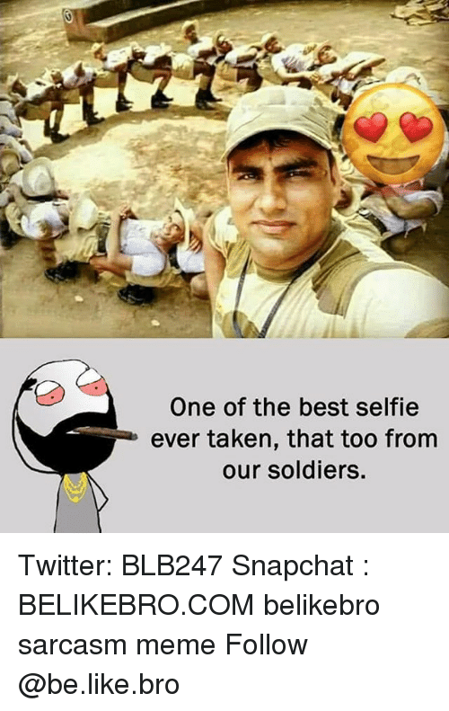 Be Like, Meme, and Memes: One of the best selfie  ever taken, that too from  our soldiers. Twitter: BLB247 Snapchat : BELIKEBRO.COM belikebro sarcasm meme Follow @be.like.bro