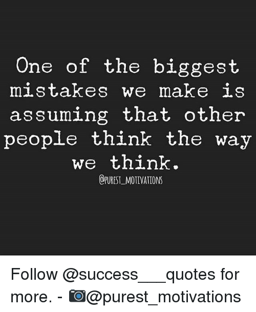 Assuming Quotes One of the Biggest Mistakes We Make Is Assuming That Other People  Assuming Quotes