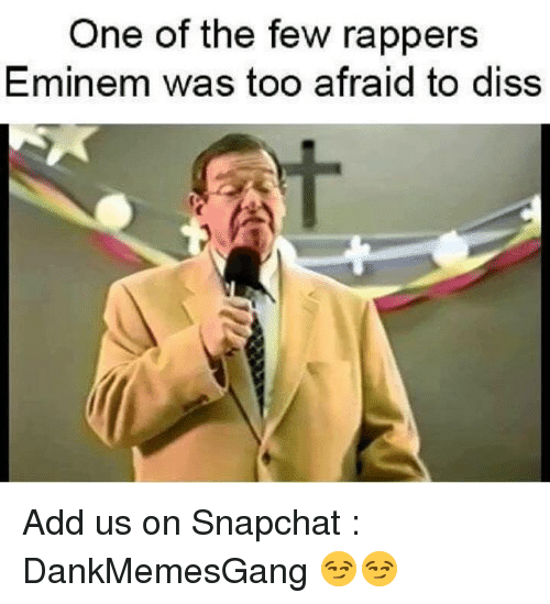 Diss, Eminem, and Memes: One of the few rappers  Eminem was too afraid to diss Add us on Snapchat : DankMemesGang 😏😏