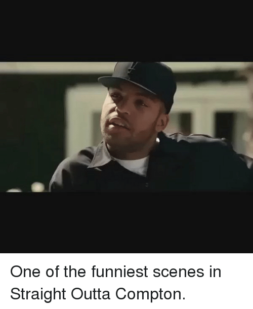 one of the funniest scenes in straight outta compton meme on