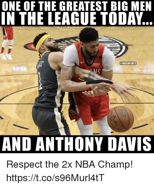 Nba, Respect, and Anthony Davis: ONE OF THE GREATEST BIG MEN  IN THE LEAGUE TODAY  TB  @NBAMEMES  AND ANTHONY DAVIS Respect the 2x NBA Champ! https://t.co/s96Murl4tT