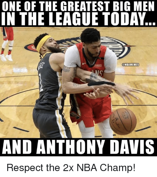 Nba, Respect, and Anthony Davis: ONE OF THE GREATEST BIG MEN  IN THE LEAGUE TODAY  ONBAMEMES  AND ANTHONY DAVIS Respect the 2x NBA Champ!
