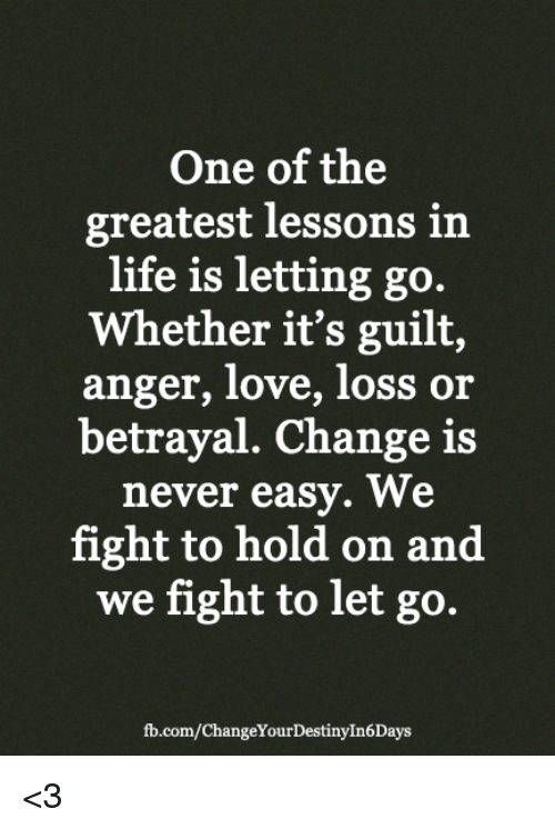One Of The Greatest Lessons In Life Is Letting Go Whether Its Guilt