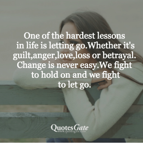 One Of The Hardest Lessons In Life Is Letting Gowhether Its