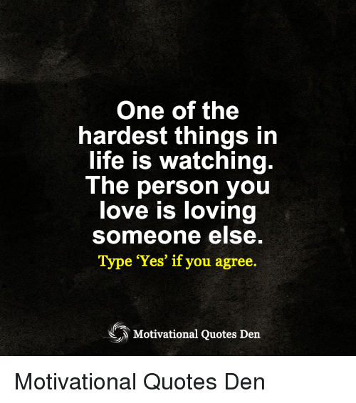 One Of The Hardest Things In Life Is Watching The Person You Love Is