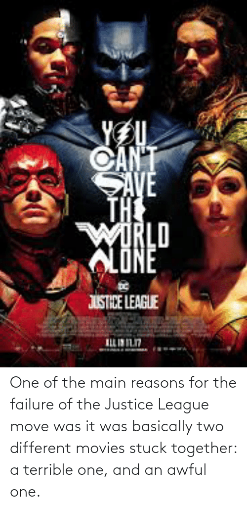Movies, Justice, and Justice League: One of the main reasons for the failure of the Justice League move was it was basically two different movies stuck together: a terrible one, and an awful one.