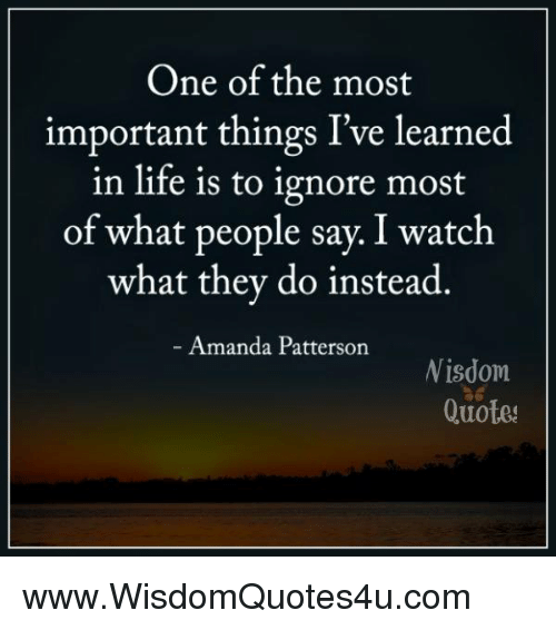 One Of The Most Important Things Ive Learned In Life Is To Ignore
