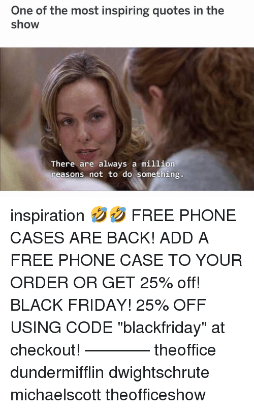 """Black Friday, Friday, and Memes: One of the most inspiring quotes in the  show  There are always a million  reasons not to do something. inspiration 🤣🤣 FREE PHONE CASES ARE BACK! ADD A FREE PHONE CASE TO YOUR ORDER OR GET 25% off! BLACK FRIDAY! 25% OFF USING CODE """"blackfriday"""" at checkout! ———— theoffice dundermifflin dwightschrute michaelscott theofficeshow"""