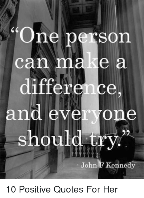 One Person Can Make A Difference And Everyone Should Ury John