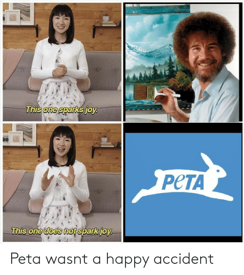 Reddit, Peta, and Happy: one  PeTA  This one does mot sparkio Peta wasnt a happy accident