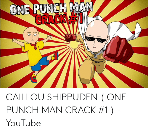 ONE PUNCH MAN CRACK CAILLOU SHIPPUDEN ONE PUNCH MAN CRACK #1