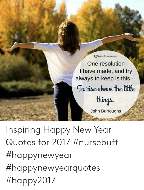 New Year's, Happy, and Quotes: One resolution  I have made, and try  always to keep is this -  things  John Burroughs Inspiring Happy New Year Quotes for 2017 #nursebuff #happynewyear #happynewyearquotes #happy2017