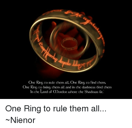 One Ring To Rule Them All Ring To Find Them One Ring To: 25+ Best Memes About One Ring To Rule