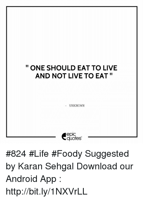 One Should Eat To Live And Not Live To Eat Unknown Epic Quotes 824