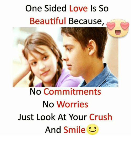 One Sided Love Is So Beautiful Because No Commitments No Worries