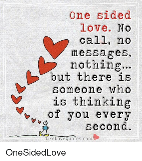 One Sided Love No Call No Messages Nothing But There Is Someone Who