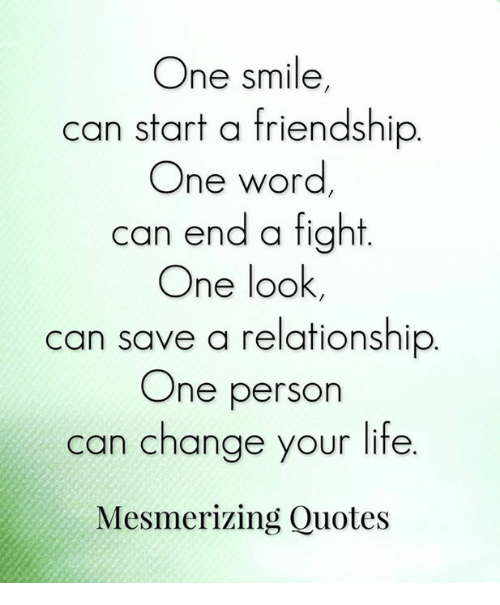 one smile can start a friendship one word can end a fight one look