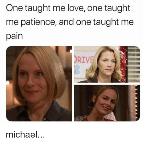 Love, Memes, and Michael: One taught me love, one taught  me patience, and one taught me  pain  RIV michael...