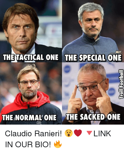 Memes, 🤖, and One: ONE  THE TACTICAL ONE THE SPECIAL THE NORMAL ONE THE SACKED ONE  L.FC, Claudio Ranieri! 😵❤ 🔻LINK IN OUR BIO! 🔥