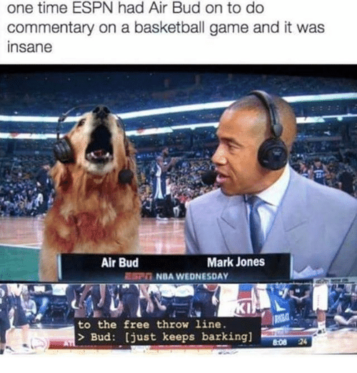 Basketball, Espn, and Nba: one time ESPN had Air Bud on to do  commentary on a basketball game and it was  insane  Air Bud  Mark Jones  NBA WEDNESDAY  to the free throw 1ine.  > Bud: [just keeps barking]  808 24