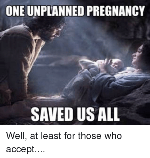 One Unplanned Pregnancy Saved Us All Well At Least For Those Who