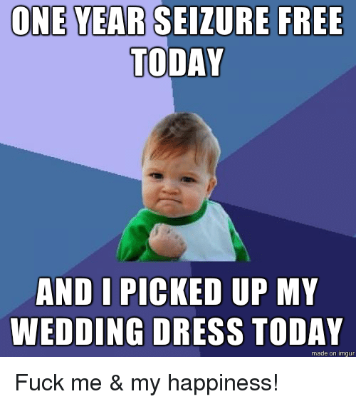 ONE YEAR SEIZURE FREE TODAY AND I PICKED UP MY WEDDING DRESS TODAY