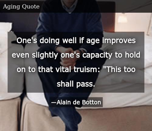 """SIZZLE: One's doing well if age improves even slightly one's capacity to hold on to that vital truism: """"This too shall pass."""