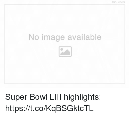 Football, Memes, and Nfl: ONFL MEMES  No image available Super Bowl LIII highlights: https://t.co/KqBSGktcTL