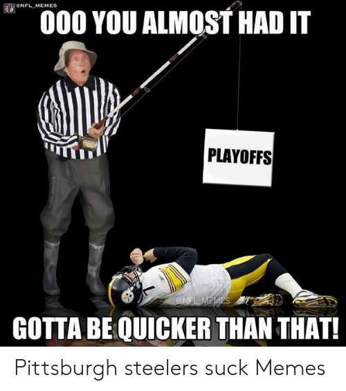 d0581332 ONFL MEMES OO0 YOU ALMOST HAD IT PLAYOFFS GOTTA BE QUICKER THAN THAT ...