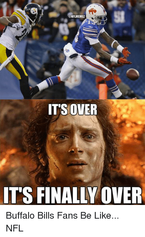 Be Like, Finals, and Nfl: ONFLMEMEZ  IT'S OVER  ITS FINALLY OVER Buffalo Bills Fans Be Like... NFL