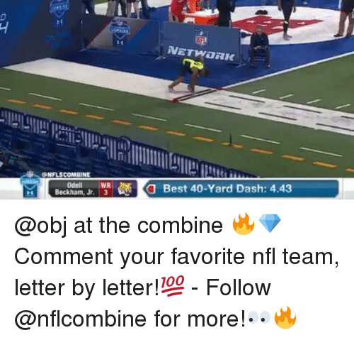 Memes, 🤖, and Dash: ONFLSCOMAINE  Odell  WR  Beckham, Jr.  3  NETWananc  Best 40-Yard Dash: 4.43 @obj at the combine 🔥💎 Comment your favorite nfl team, letter by letter!💯 - Follow @nflcombine for more!👀🔥