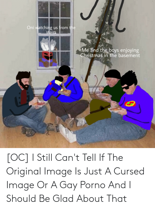 Christmas, Image, and Boys: Oni watching  us from the  stairs  Me and the boys enjoying  Christmas in the basement [OC] I Still Can't Tell If The Original Image Is Just A Cursed Image Or A Gay Porno And I Should Be Glad About That