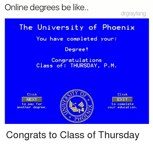 Online Degrees Be Like Drgrayfang The University Of Phoenix You Have