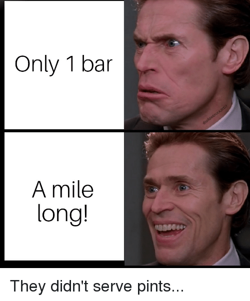 https://pics.me.me/only-1-bar-a-mile-long-they-didnt-serve-pints-41841378.png