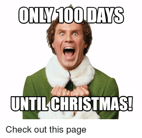 How Many Days Until Christmas Meme.Only 100 Days Until Christmas Check Out This Page