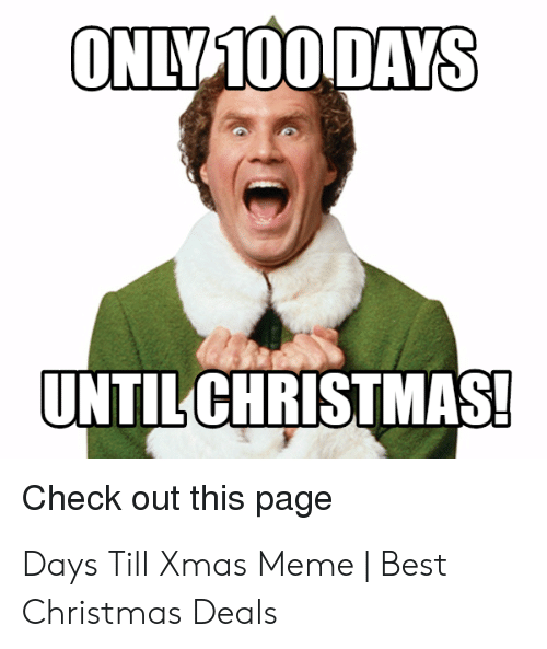 Days Till Christmas Meme.Only 100 Days Until Christmas Check Out This Page Days Till