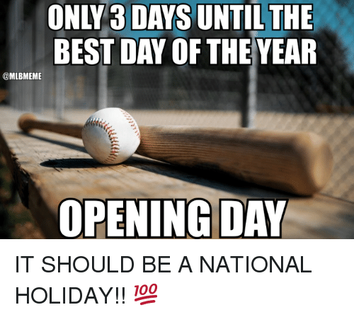 Mlb, Best, and Day: ONLY 3 DAYS UNTIL THE  BEST DAY OF THE YEAR  @MLBMEME  OPENING DAY IT SHOULD BE A NATIONAL HOLIDAY!!  💯