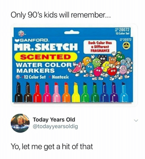 Yo, Kids, and Today: Only 90's kids will remember...  20072  12 Color Set  SANFORD  20072  MR.SKETCH  Each Color Has  a Different  FRAGRANCE  SCENTED  WATER COLOR-)  12 Color Set  Nontoxic  Today Years Old  @todayyearsoldig  Yo, let me get a hit of that