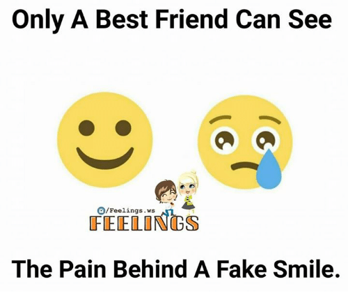 Best Friend, Fake, and Memes: Only A Best Friend Can See  O/Feelings .ws  The Pain Behind A Fake Smile.