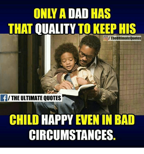 Only A Dad Has That Quality To Keep His Oitheunimate Quotes F The