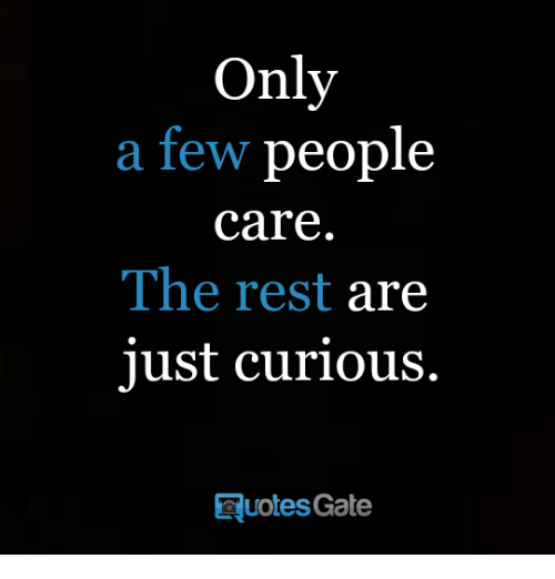 Only A Few People Care The Rest Are Just Curious Quotes Gate