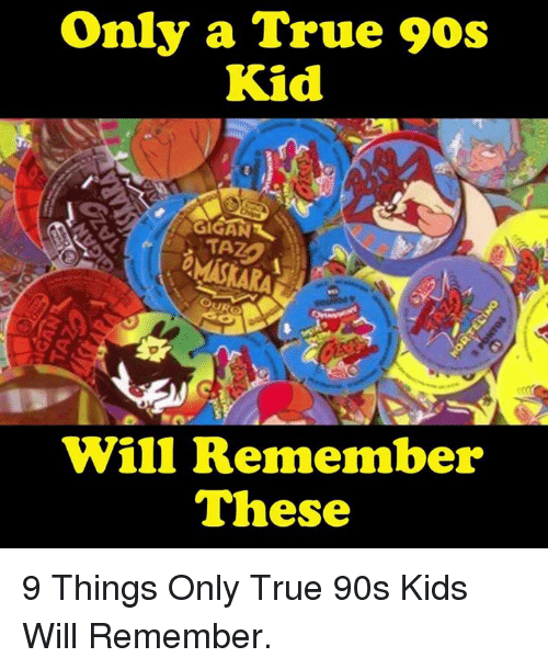 Only A True 90s Kid Will Remember These 9 Things Only True 90s Kids