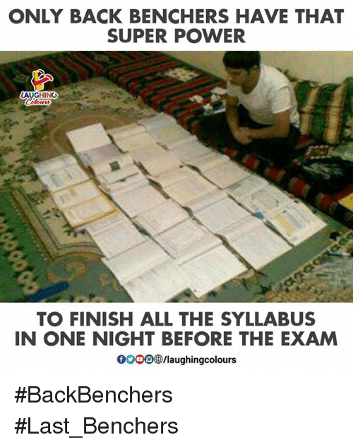 Power, Indianpeoplefacebook, and All The: ONLY BACK BENCHERS HAVE THAT  SUPER POWER  AUGHING  3  TO FINISH ALL THE SYLLABUS  IN ONE NIGHT BEFORE THE EXAM  OOOO®/laughingcolours #BackBenchers #Last_Benchers
