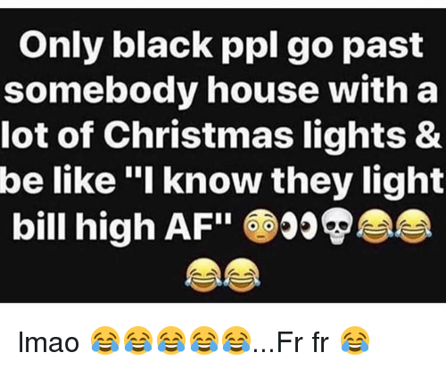 Only Black Ppl Go Past Somebody House With A Lot Of Christmas Lights