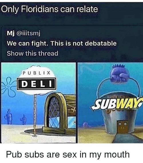 Funny, Publix, and Sex: Only Floridians can relate  Mj @iiitsm  We can fight. This is not debatable  Show this thread  PUBLIX  DE L  SUBWAY Pub subs are sex in my mouth