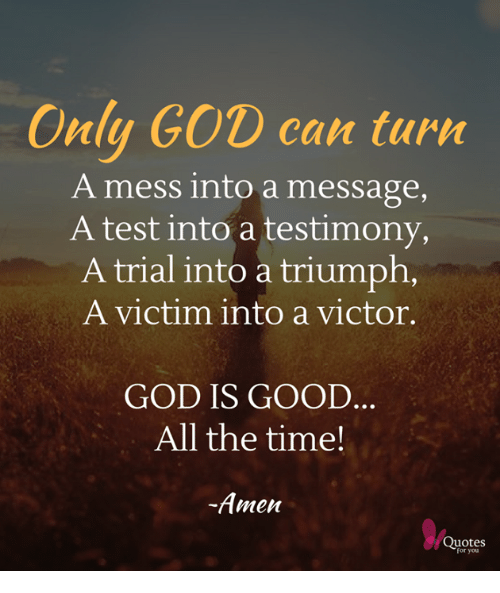 Only GOD Can Tur a Mess Into a Message Test Into a Testimony ...