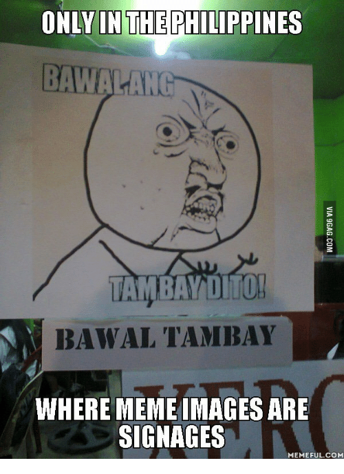 ONLY IN THE PHILIPPINES TAMBAY DITTO! BAWAL TAMBAY WHERE MEME IMAGES